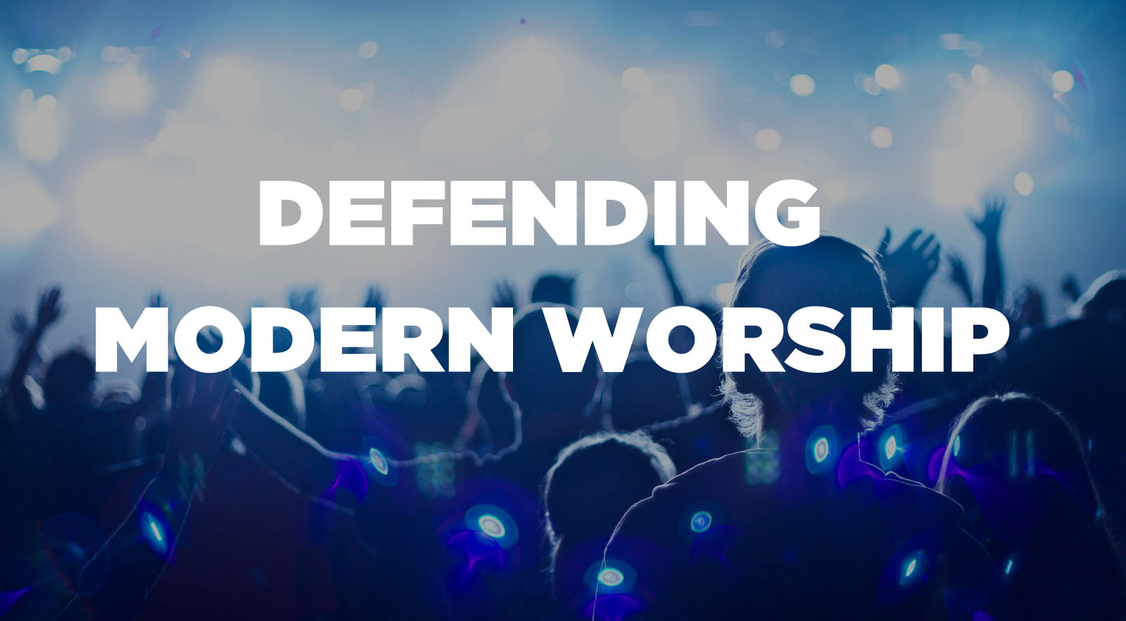 Defending Modern Worship | Forward Leadership